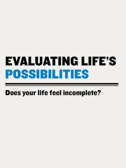 Evaluating Life's Possibilities