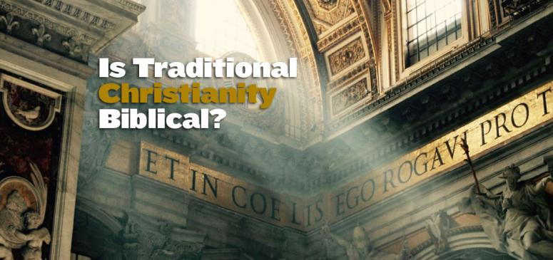 Is Traditional Christianity Biblical?