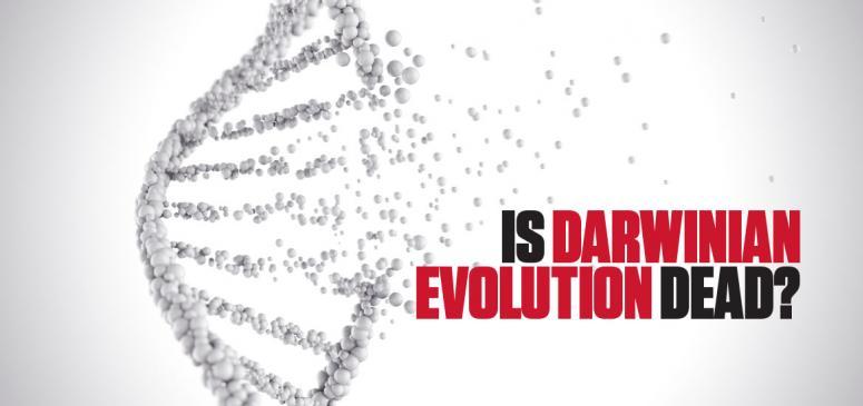 Is Darwinian Evolution Dead? (Sept-Oct 2018)