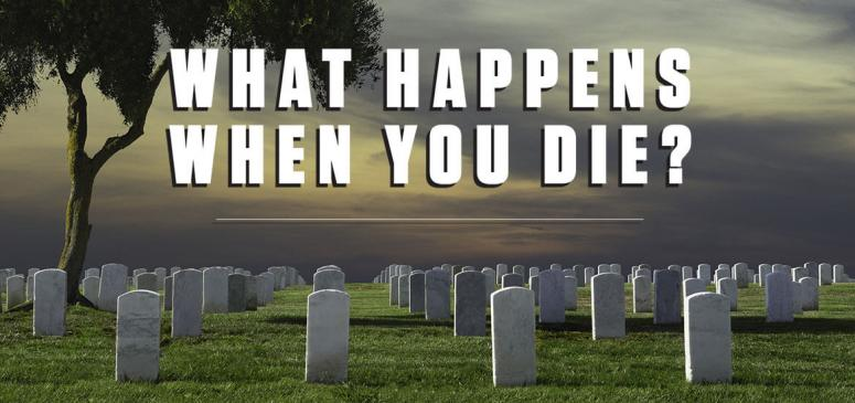 What Happens When You Die? - Banner