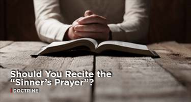 """Article: Should You Recite the """"Sinner's Prayer""""?"""