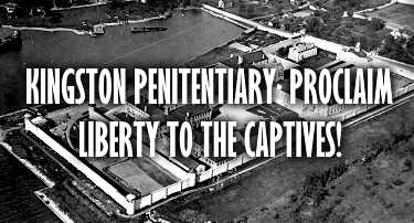 Kingston Penitentiary: Proclaim Liberty to the Captives