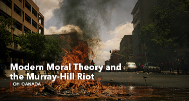 Oh Canada | Modern Moral Theory and the Murray-Hill Riot