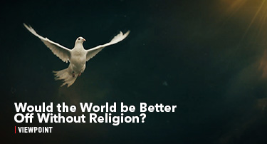 Tomorrow's World Viewpoint | Would the World Be Better Off Without Religion?
