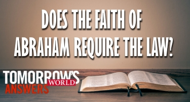 TW Answers | Does the Faith of Abraham Require the Law?