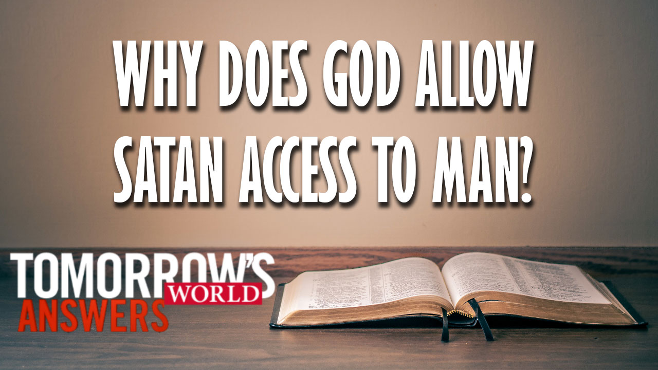 Tomorrow's World Answers | Why does God Allow Satan Access to Man?