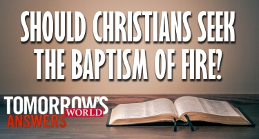 TW Answers | Should Christians Seek the Baptism of Fire?
