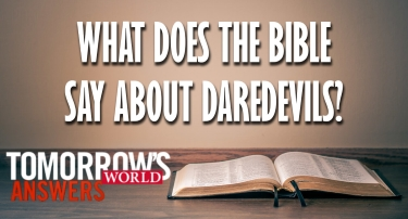 TW Answers   What Does the Bible Say About Daredevils?