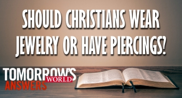 TW Answers | Should Christians Wear Jewelry or Have Piercings?