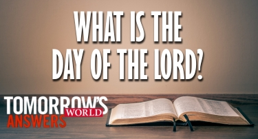 Tomorrow's World Answers | What Is The Day of the Lord?