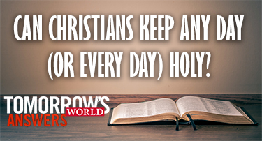 Tomorrow's World Answers | Can Christians Keep Any Day Holy?