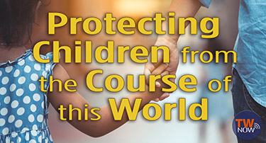 TWNow: Protecting Children from the Course of this World