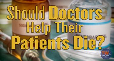 TWNow: Should doctors help their patients die?