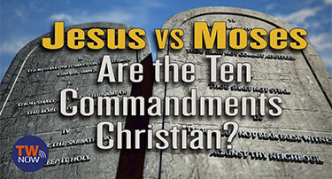 TWNow: Moses vs. Jesus: Are the 10 Commandments Still Relevant Today?