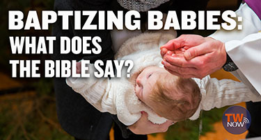 TWNow: Baptizing Babies: What Does the Bible Say?