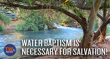 TWNow: Water Baptism Is Necessary for Salvation!