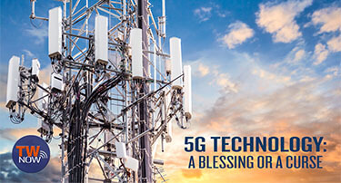 TWNow: 5G Technology A Blessing Or A Curse